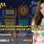 Tips Mudah Bermain Video Slot Game Casino Online Untuk Pemula
