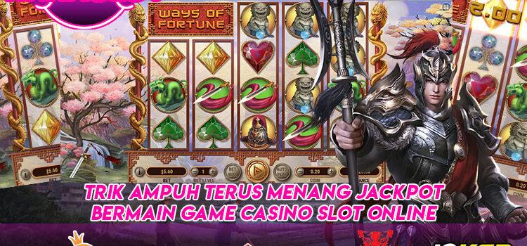 Trik Ampuh Terus Menang Jackpot Bermain Game Casino Slot Online