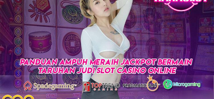 Panduan Ampuh Meraih Jackpot Bermain Taruhan Judi Slot Casino Online